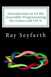 Introduction to 64 Bit Assembly Programming for Linux and OS X: Third Edition – for Linux and OS X