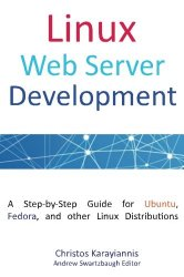 Linux Web Server Development: A Step-by-Step Guide for Ubuntu, Fedora, and other Linux Distributions
