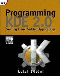 Programming KDE 2.0: Creating Linux Desktop Applications (with CD-ROM) with CDROM