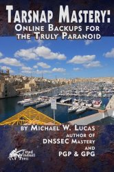 Tarsnap Mastery: Online Backups for the Truly Paranoid (IT Mastery) (Volume 6)
