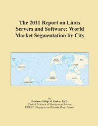 The 2011 Report on Linux Servers and Software: World Market Segmentation by City