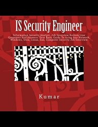 IS Security Engineer: Information Security Analyst, Job Interview Bottom Line Questions And Answers: Your Basic Guide To Acing Any Network, Windows, Unix, Linux, San, Computer Security Job Interview