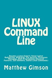 LINUX Command Line: Become a Linux Expert! (Input/output Redirection, Wildcards, File Security, Processes Managing, Shell Programming Advanced … Commands) (Programming is Easy) (Volume 4)