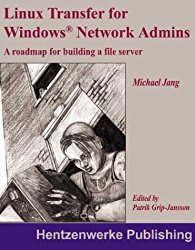 Linux Transfer for Windows Network Admins: A Roadmap for Building a Linux File Server