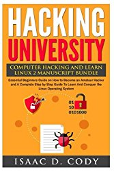 Hacking University: Computer Hacking and Learn Linux 2 Manuscript Bundle: Essential Beginners Guide on How to Become an Amateur Hacker and A Complete … System (Hacking Freedom and Data Driven)