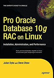 Pro Oracle Database 10g Rac on Linux: Installation, Administration, and Performance (Expert's Voice in Oracle)