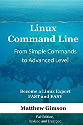 Linux Command Line – from Simple Commands to Advanced Level: Become a Linux Expert FAST and EASY!  Full Edition
