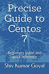 Precise Guide to Centos 7: Beginners guide and quick reference