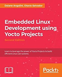 Embedded Linux Development using Yocto Projects – Second Edition