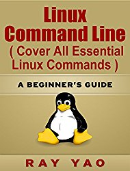 Linux Command Line(2 Edition), Cover all essential Linux commands. A complete introduction to Linux Operating System, Linux Kernel, For Beginners, Learn Linux in easy steps, Fast!: A Beginner's Guide