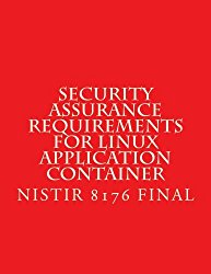 NISTIR 8176 Security Assurance Requirements for Linux Application Container: FINAL October 2017