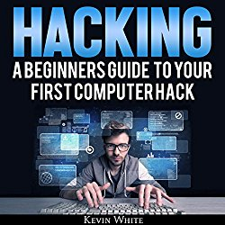 Hacking: A Beginners Guide to Your First Computer Hack: Learn to Crack a Wireless Network, Basic Security Penetration Made Easy and Step-by-Step Kali Linux