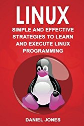 Linux: Simple and Effective Strategies to Learn and Execute Linux Programming (Volume 3)