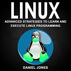 Linux: Advanced Strategies to Learn and Execute Linux Programming