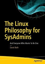 The Linux Philosophy for SysAdmins: And Everyone Who Wants To Be One