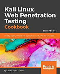 Kali Linux Web Penetration Testing Cookbook – Second Edition: Identify, exploit, and test web application security with Kali Linux 2018.x