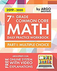 7th Grade Common Core Math: Daily Practice Workbook – Part I: Multiple Choice | 1000+ Practice Questions and Video Explanations | Argo Brothers