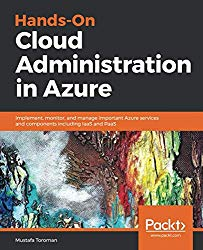 Hands-On Cloud Administration in Azure: Implement, monitor, and manage important Azure services and components including IaaS and PaaS