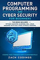 Computer Programming And Cyber Security for Beginners: This Book Includes: Python Machine Learning, SQL, Linux, Hacking with Kali Linux, Ethical Hacking. Coding and Cybersecurity Fundamentals