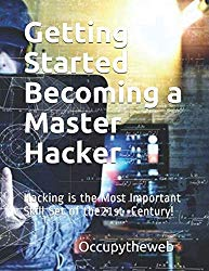 Getting Started Becoming a Master Hacker: Hacking is the Most Important Skill Set of the 21st Century! (Linux Basics for Hackers)
